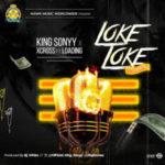 MUSIC: King Sonyy Ft. Xcross & Loading – Loke Loke