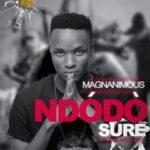 MUSIC: Magnanimous – Ndodo Sure