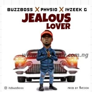 MUSIC: BuzzBoss – Jealous Lover Ft. Physio & Iyzeek G