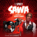 AUDIO & VIDEO: Dj Spicey X Playaz X ManoloSpanky – Sawa