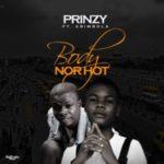 MUSIC: Prinzy – Body No Hot Ft. Abimbola [Prod. By Cypress Hit]