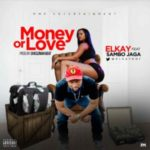 MUSIC: Elkay Ft. Sambo Jaga – Money Or Love (Prod. by Shegzman Beat)