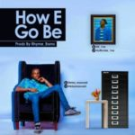 MUSIC: Blizz Maxwell – How E Go Be Ft. Eine