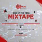 MIXTAPE: DJ Yanny – Musikplug End Of The Year Mixtape (Vol. 1)