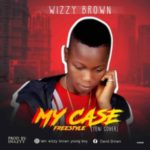 MUSIC: Wizzy Brown – My Case (Teni Cover)