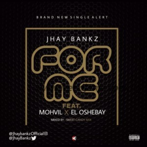 MUSIC: Jhay Bankz Ft. Mohvil X El Oshebay- For Me