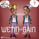 MUSIC: Spaco G – Wetin We Gain