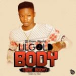 MUSIC: Lil Gold – Body (Gbe Body)