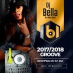 MIXTAPE: DJ Bella – 2017/2018 Groove Mixtape
