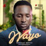 MUSIC: Tobi Smallz – Wayo   @Iamtobismallz