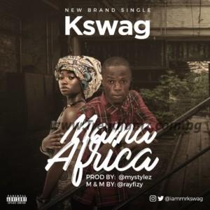 MUSIC: Kswag - Mama Africa (Prod. Mystylez) | @Iammrkswag