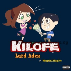 MUSIC: Lurd Adex & His Crew Ft. Plexgrin - Kilofe