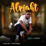 MUSIC: Ola Ogrin – Alright (Prod. Aje On D Mix)