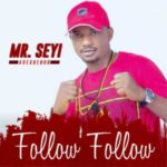 MUSIC: Mr. Seyi Adegbenro – Follow Follow