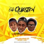 MUSIC: Folaranmi OT Ft Mr Bee X J Boi – One Question