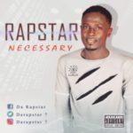 MUSIC: Rapstar – Necessary