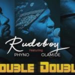 MUSIC: Rudeboy Ft. Phyno & Olamide – Double Double