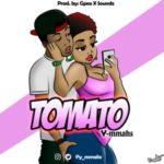 MUSIC: Y-mmahs – Tomato (Prod Gpex & Soundz)