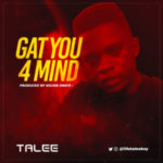 MUSIC: Talee – Gat You 4 Mind