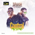 AUDIO & VIDEO: Jahonze Ft. Tty – Control My Song