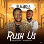 MUSIC: Babashola Ft. Akile – Rush Us