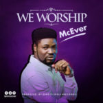 GOSPEL MUSIC: McEver – We Worship