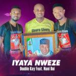 AUDIO/VIDEO: Double Kay Ft. Nani Boi – Iyaya Nweze