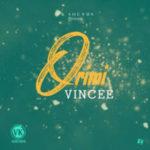 MUSIC: Vincee – Orimi