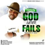GOSPEL MUSIC: Tosin – God Never Fails