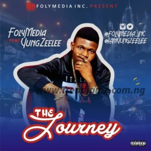 MUSIC: FolyMedia Ft. Yung Zeelee – The Journey | @Folymedia_Inc @Iamyungzeelee