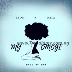 Leon The Godson X D.E.A – My Omoge (Prod By DTR)