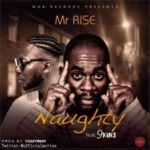 MUSIC: Mr. Rise Ft. 9kins – Naughty
