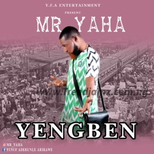 Mr Yaha – Yengben
