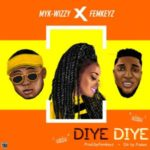 MUSIC: Myk-Wizzy – Diye Diye Ft. Femkeyz