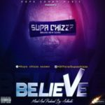 MUSIC: Supa Chizza – Believe (Prod. By Authentic)