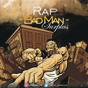 MUSIC: Surplus - RAP (Badman) | @Steve_Surplus