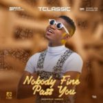 MUSIC: T Classic – Nobody Fine Pass You (Prod by Iambeatz)