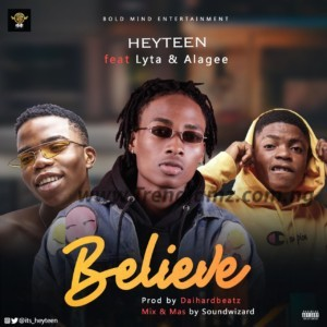 MUSIC: Heyteen Ft. Lyta & Alagee – Believe