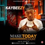 MUSIC: Kaybeezy – Make Today Count
