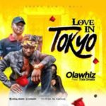 MUSIC: Olawhiz – Love In Tokyo Ft. Tobi Smallz