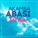 MUSIC: Dj Nexs – Akamba Abasi Ft. Freke Umoh X Uzo TWC