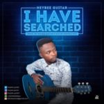 GOSPEL MUSIC: Heybee Guitar – I Have Searched