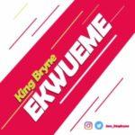 MUSIC: KingBryne – Ekwueme