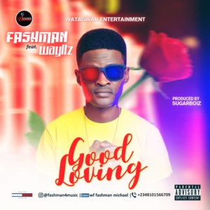 MUSIC: Fashman Ft. Wayllz – Good Loving (Prod. Sugarboiz)