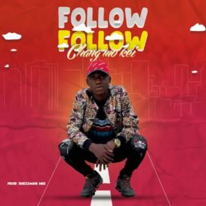 MUSIC: Changmokei – Follow Follow  (Prod. Shegzman Beatz)