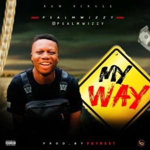 MUSIC: PsalmWizzy – My Way (Prod. by Phynest)