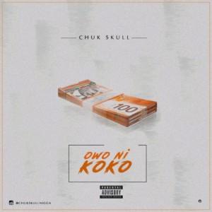MUSIC: Chuk Skull – Owo Ni Koko | @ChukSkullNigga