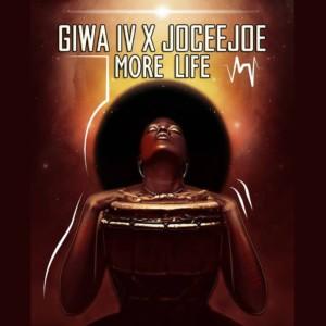 MUSIC: Giwa_IV x Joceejoe – More Life