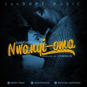 VIDEO: Eddyfresh – Nwanyi-oma