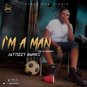 MUSIC: Jaytizzy Banks – I'm a Man | @iamjaytizzy